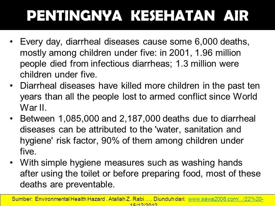 Every day, diarrheal diseases cause some 6,000 deaths, mostly among children under five: in 2001, 1.96 million people died from infectious diarrheas;