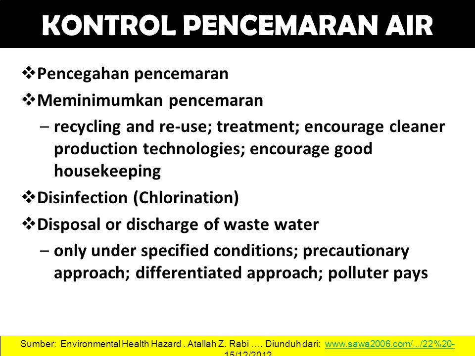 KONTROL PENCEMARAN AIR  Pencegahan pencemaran  Meminimumkan pencemaran –recycling and re-use; treatment; encourage cleaner production technologies;
