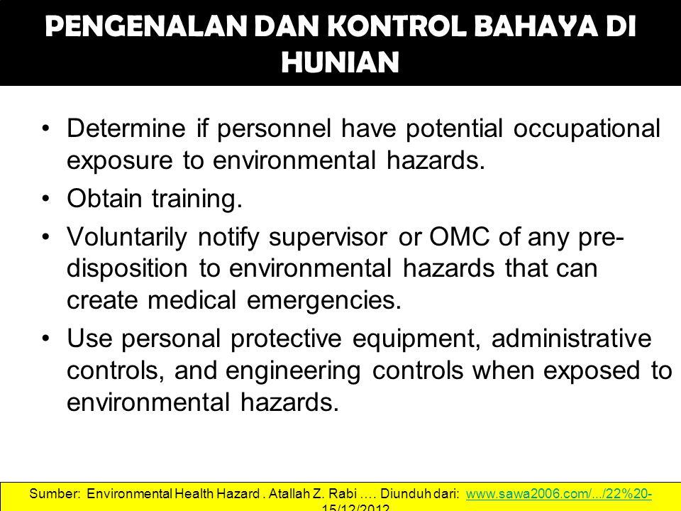 PENGENALAN DAN KONTROL BAHAYA DI HUNIAN Determine if personnel have potential occupational exposure to environmental hazards.