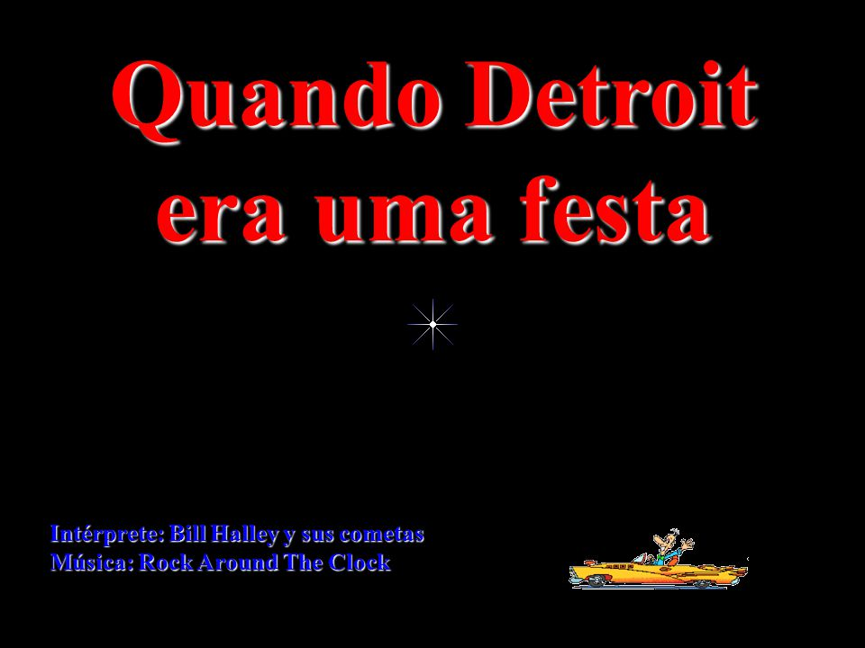 Intérprete: Bill Halley y sus cometas Música: Rock Around The Clock Quando Detroit era uma festa