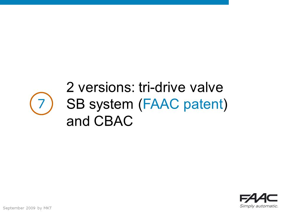 September 2009 by MKT 2 versions: tri-drive valve SB system (FAAC patent) and CBAC 7