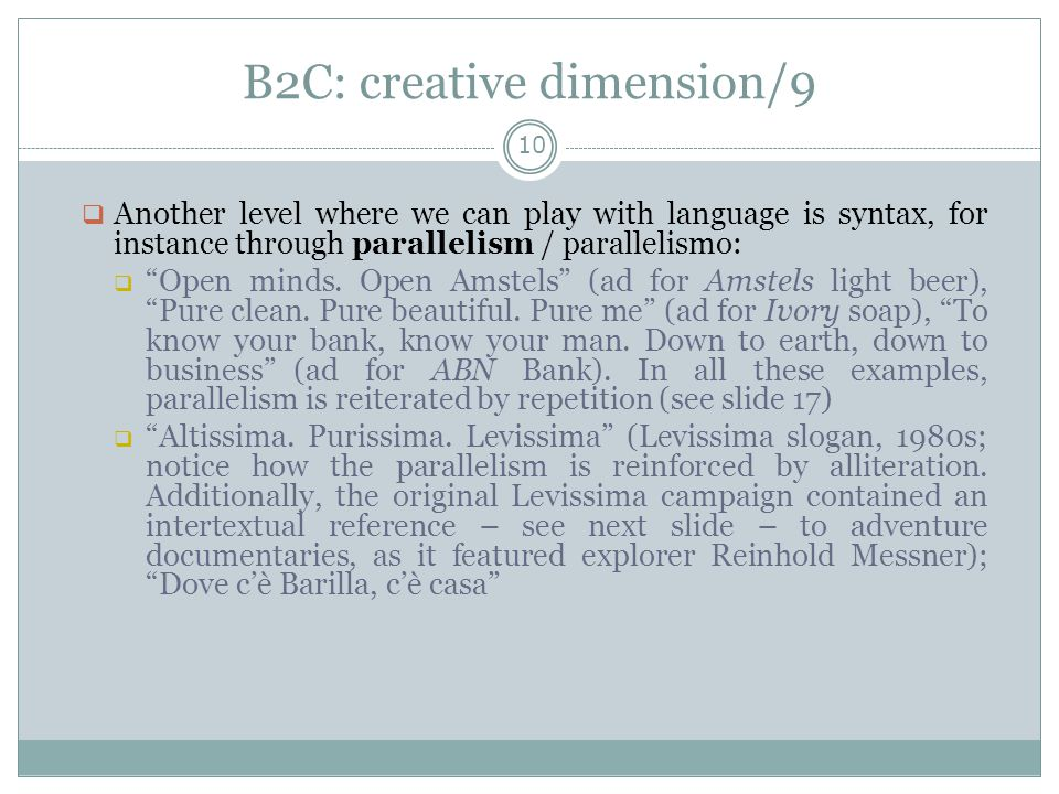 B2C: creative dimension/9 10  Another level where we can play with language is syntax, for instance through parallelism / parallelismo:  Open minds.