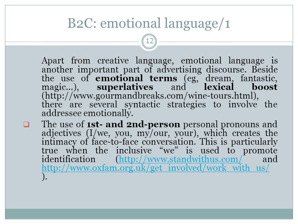 B2C: emotional language/1 12 Apart from creative language, emotional language is another important part of advertising discourse. Beside the use of em