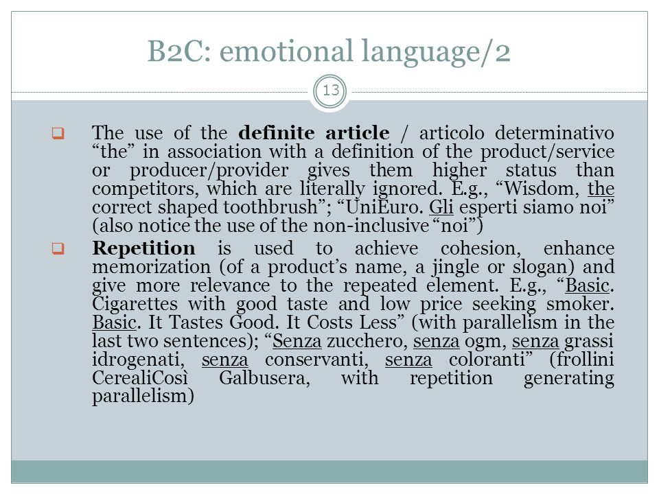 B2C: emotional language/2 13  The use of the definite article / articolo determinativo the in association with a definition of the product/service or producer/provider gives them higher status than competitors, which are literally ignored.