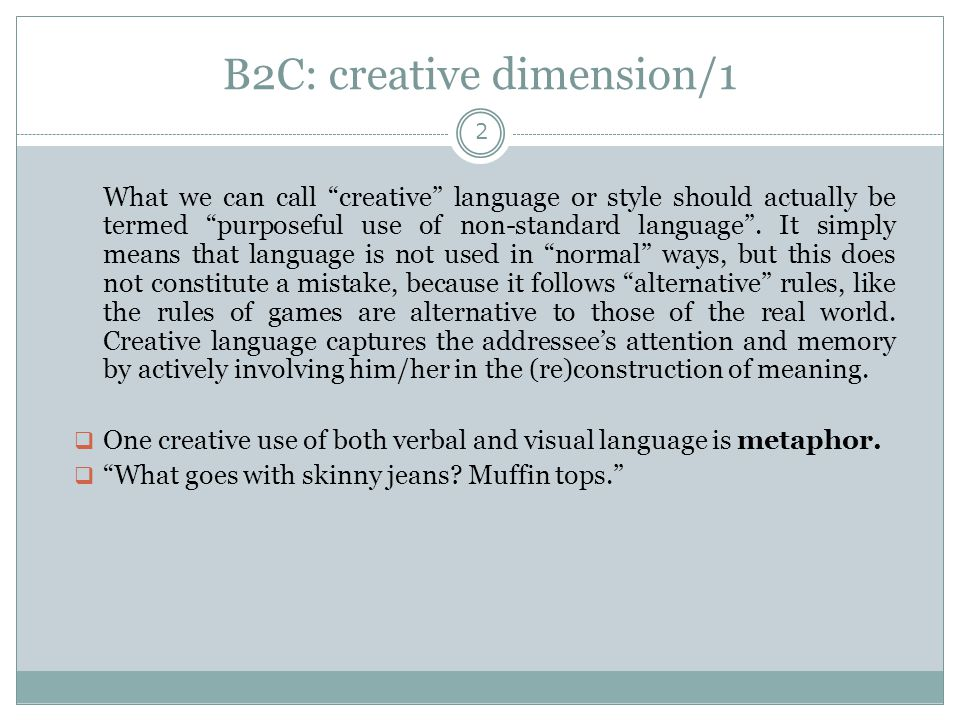 """B2C: creative dimension/1 2 What we can call """"creative"""" language or style should actually be termed """"purposeful use of non-standard language"""". It simp"""