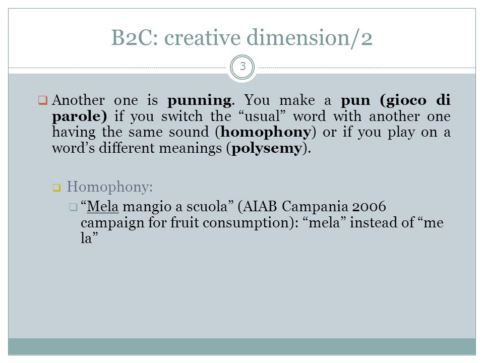 B2C: creative dimension/2 3  Another one is punning.