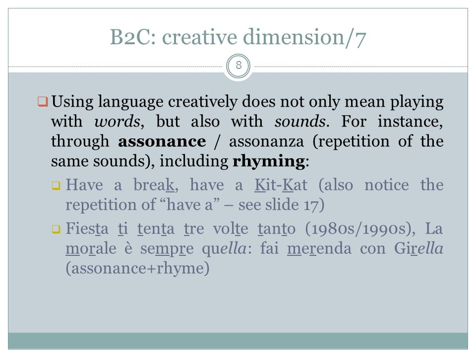 B2C: creative dimension/7 8  Using language creatively does not only mean playing with words, but also with sounds.