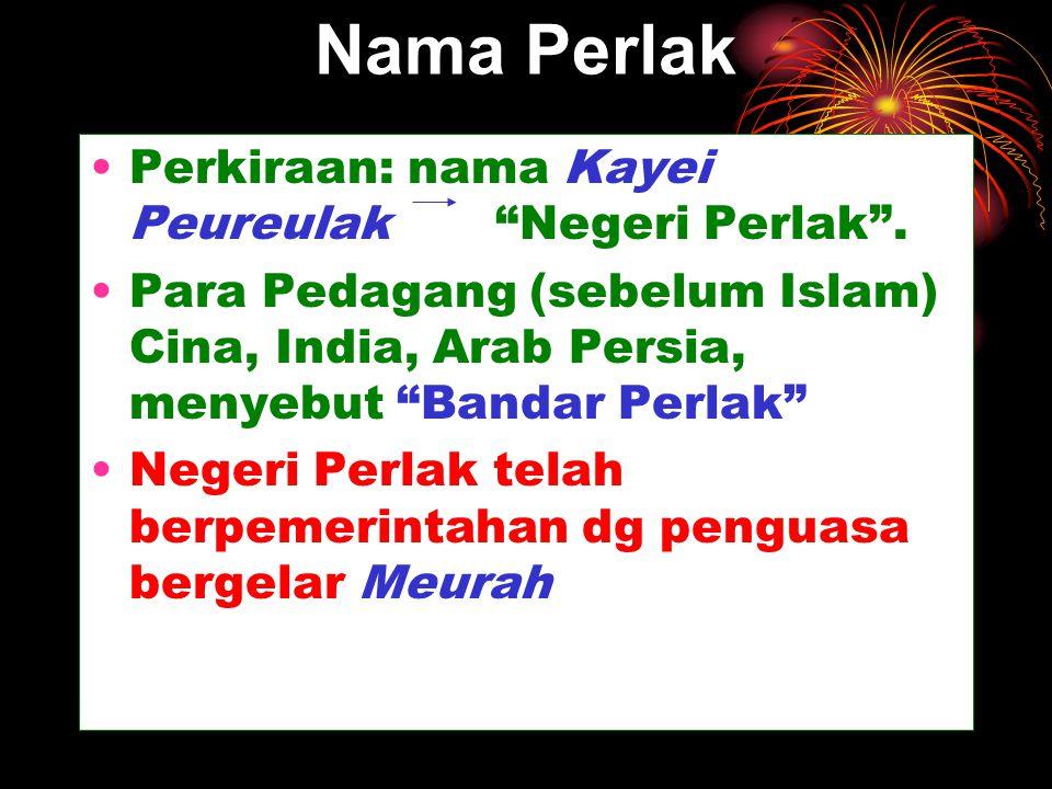 Nama Perlak Perkiraan: nama Kayei Peureulak Negeri Perlak .