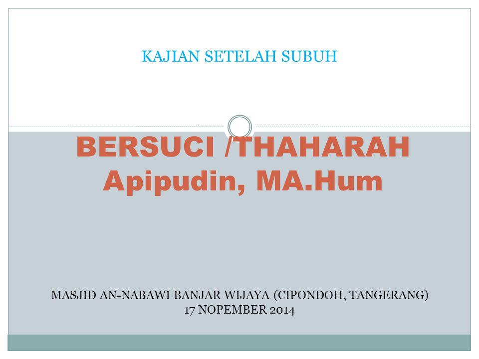 BERSUCI /THAHARAH Apipudin, MA.Hum MASJID AN-NABAWI BANJAR WIJAYA (CIPONDOH, TANGERANG) 17 NOPEMBER 2014 KAJIAN SETELAH SUBUH