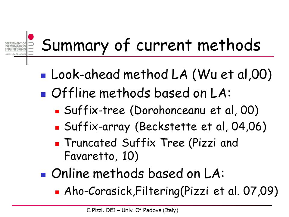 Summary of current methods Look-ahead method LA (Wu et al,00) Offline methods based on LA: Suffix-tree (Dorohonceanu et al, 00) Suffix-array (Beckstette et al, 04,06) Truncated Suffix Tree (Pizzi and Favaretto, 10) Online methods based on LA: Aho-Corasick,Filtering(Pizzi et al.