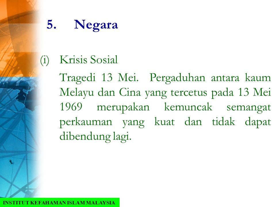 5.Negara (i)Krisis Sosial Tragedi 13 Mei. Pergaduhan antara kaum Melayu dan Cina yang tercetus pada 13 Mei 1969 merupakan kemuncak semangat perkauman