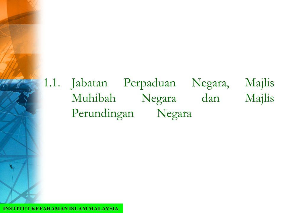 1.1.Jabatan Perpaduan Negara, Majlis Muhibah Negara dan Majlis Perundingan Negara INSTITUT KEFAHAMAN ISLAM MALAYSIA
