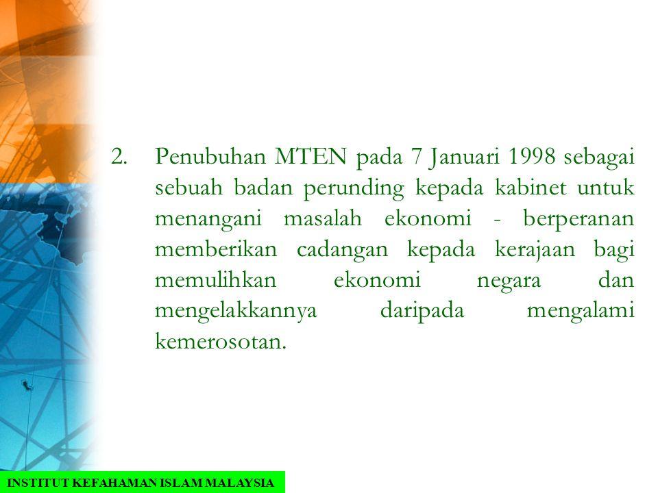 2.Penubuhan MTEN pada 7 Januari 1998 sebagai sebuah badan perunding kepada kabinet untuk menangani masalah ekonomi - berperanan memberikan cadangan ke