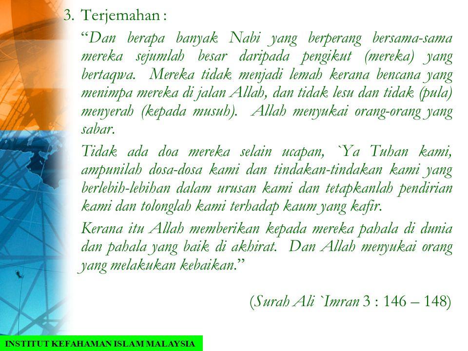 "3.Terjemahan : ""Dan berapa banyak Nabi yang berperang bersama-sama mereka sejumlah besar daripada pengikut (mereka) yang bertaqwa. Mereka tidak menjad"