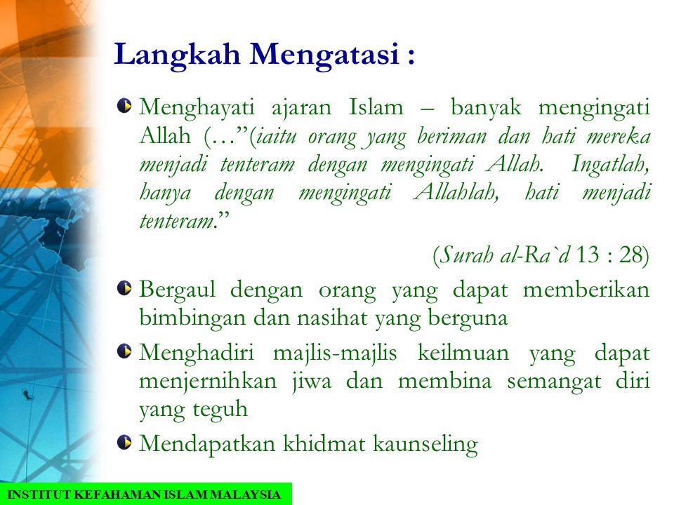 "Langkah Mengatasi : Menghayati ajaran Islam – banyak mengingati Allah (…""(iaitu orang yang beriman dan hati mereka menjadi tenteram dengan mengingati"