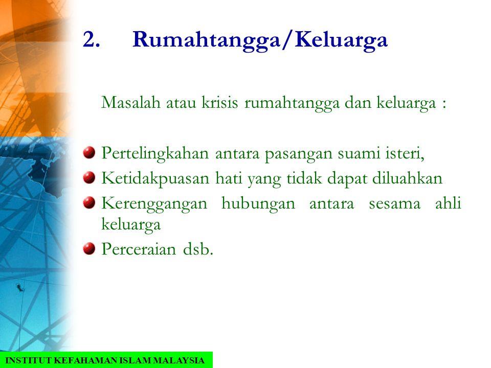 2.Rumahtangga/Keluarga Masalah atau krisis rumahtangga dan keluarga : Pertelingkahan antara pasangan suami isteri, Ketidakpuasan hati yang tidak dapat
