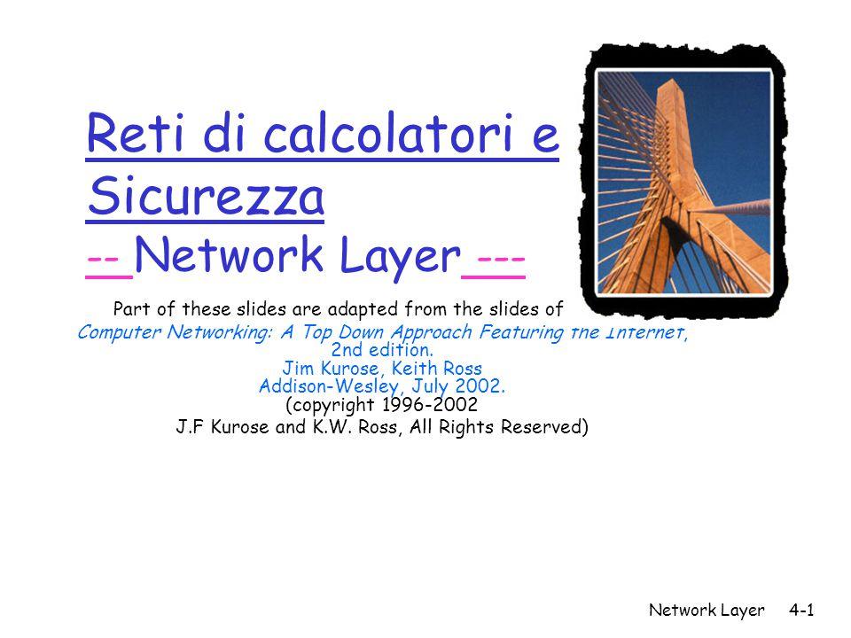 Network Layer4-1 Reti di calcolatori e Sicurezza -- Network Layer --- Part of these slides are adapted from the slides of the book: Computer Networkin