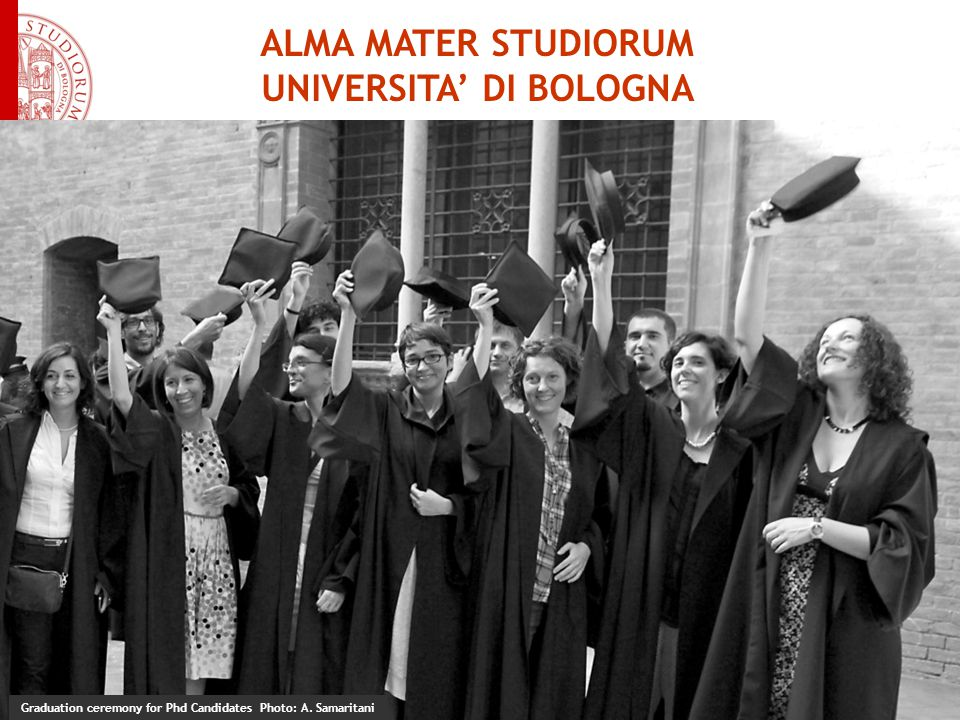 ALMA MATER STUDIORUM UNIVERSITA' DI BOLOGNA Graduation ceremony for Phd Candidates Photo: A. Samaritani