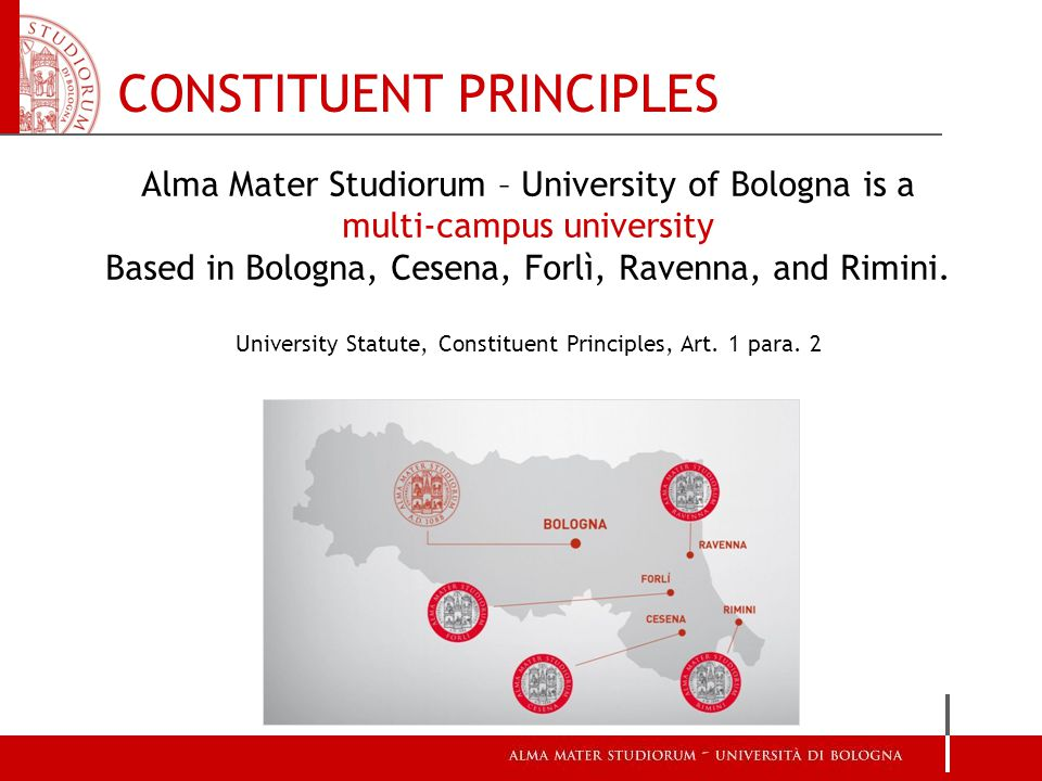 CONSTITUENT PRINCIPLES Alma Mater Studiorum – University of Bologna is a multi-campus university Based in Bologna, Cesena, Forlì, Ravenna, and Rimini.