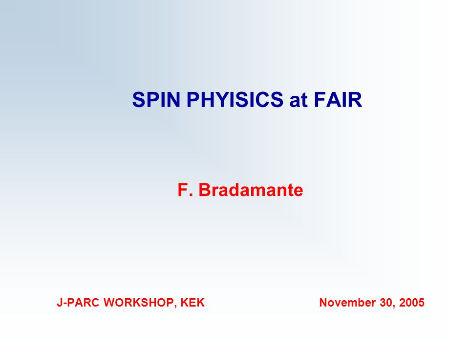SPIN PHYISICS at FAIR F. Bradamante J-PARC WORKSHOP, KEK November 30, 2005