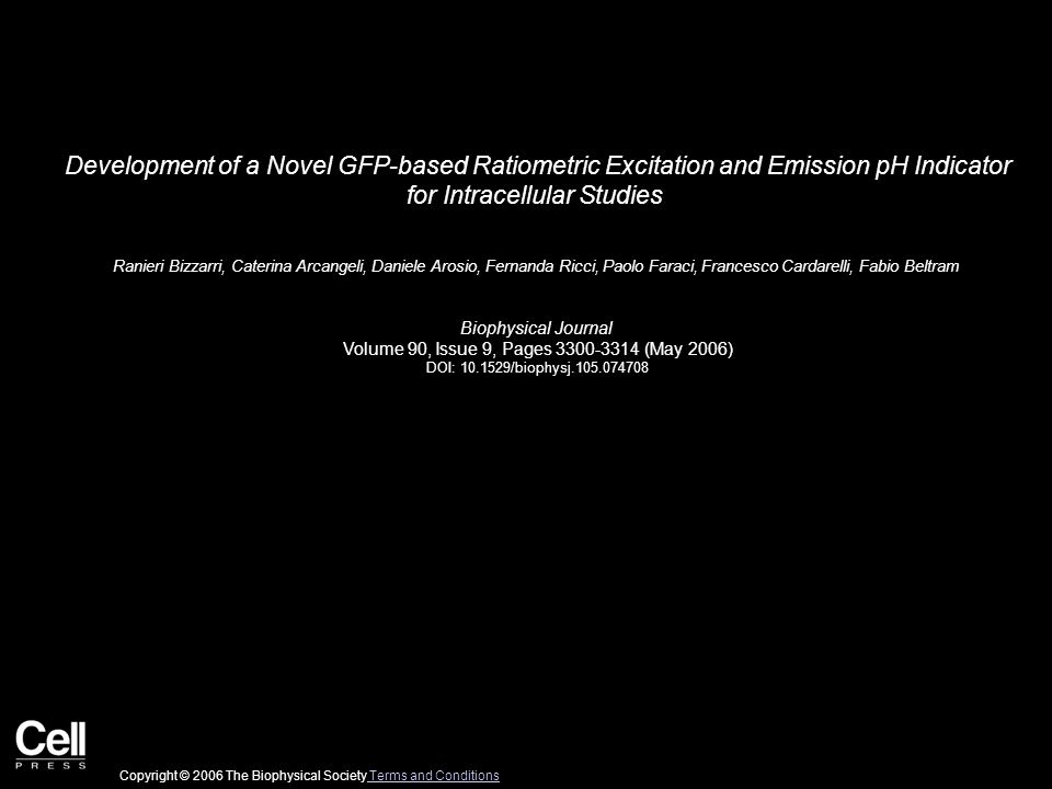 Development of a Novel GFP-based Ratiometric Excitation and Emission pH Indicator for Intracellular Studies Ranieri Bizzarri, Caterina Arcangeli, Daniele Arosio, Fernanda Ricci, Paolo Faraci, Francesco Cardarelli, Fabio Beltram Biophysical Journal Volume 90, Issue 9, Pages 3300-3314 (May 2006) DOI: 10.1529/biophysj.105.074708 Copyright © 2006 The Biophysical Society Terms and Conditions Terms and Conditions