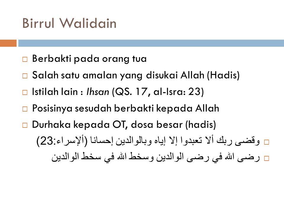Birrul Walidain  Berbakti pada orang tua  Salah satu amalan yang disukai Allah (Hadis)  Istilah lain : Ihsan (QS. 17, al-Isra: 23)  Posisinya sesu