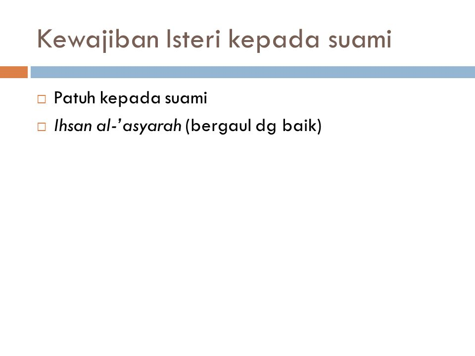 Kewajiban Isteri kepada suami  Patuh kepada suami  Ihsan al-'asyarah (bergaul dg baik)