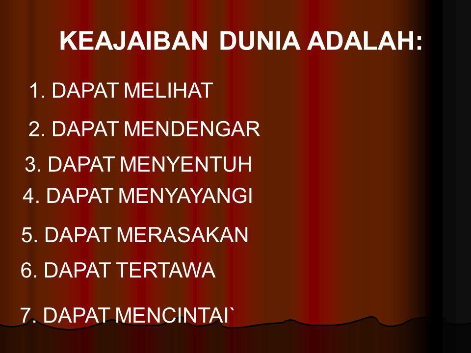 KEAJAIBAN DUNIA ADALAH: 1. DAPAT MELIHAT 2. DAPAT MENDENGAR 3.