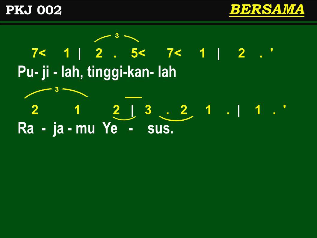 7< 1 | 2. 5< 7< 1 | 2. Pu- ji - lah, tinggi-kan- lah 2 1 2 | 3.