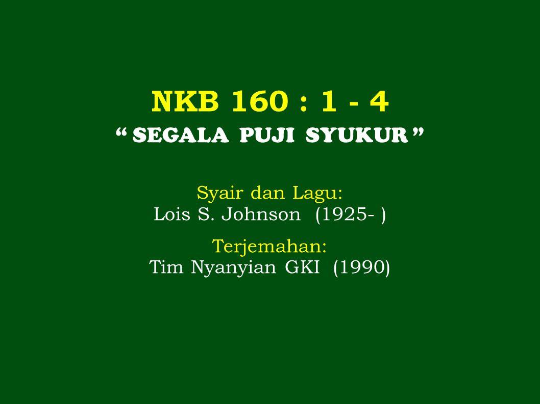 NKB 160 : 1 - 4 SEGALA PUJI SYUKUR Syair dan Lagu: Lois S.