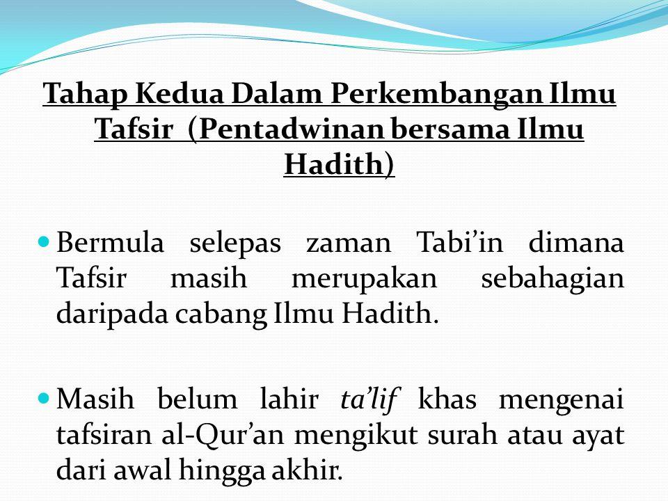 Tahap Kedua Dalam Perkembangan Ilmu Tafsir (Pentadwinan bersama Ilmu Hadith) Bermula selepas zaman Tabi'in dimana Tafsir masih merupakan sebahagian da