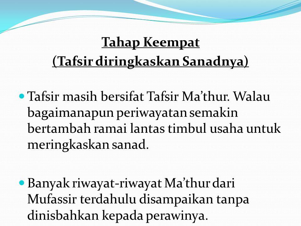 Tahap Keempat (Tafsir diringkaskan Sanadnya) Tafsir masih bersifat Tafsir Ma'thur. Walau bagaimanapun periwayatan semakin bertambah ramai lantas timbu