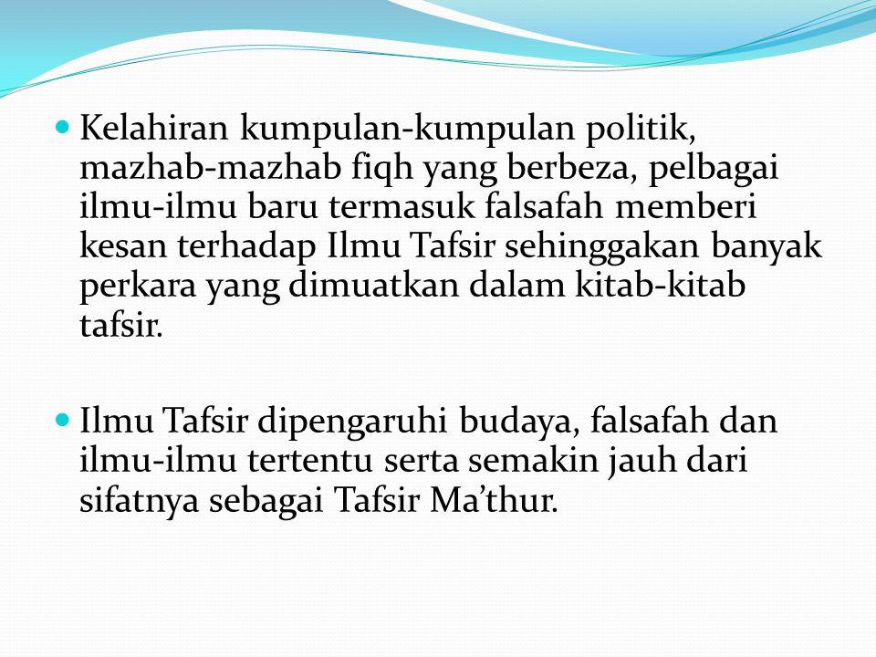 Kelahiran kumpulan-kumpulan politik, mazhab-mazhab fiqh yang berbeza, pelbagai ilmu-ilmu baru termasuk falsafah memberi kesan terhadap Ilmu Tafsir seh