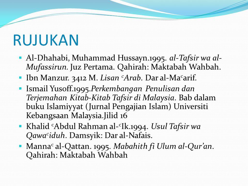 RUJUKAN  Al-Dhahabi, Muhammad Hussayn.1995. al-Tafsir wa al- Mufassirun. Juz Pertama. Qahirah: Maktabah Wahbah.  Ibn Manzur. 3412 M. Lisan c Arab. D