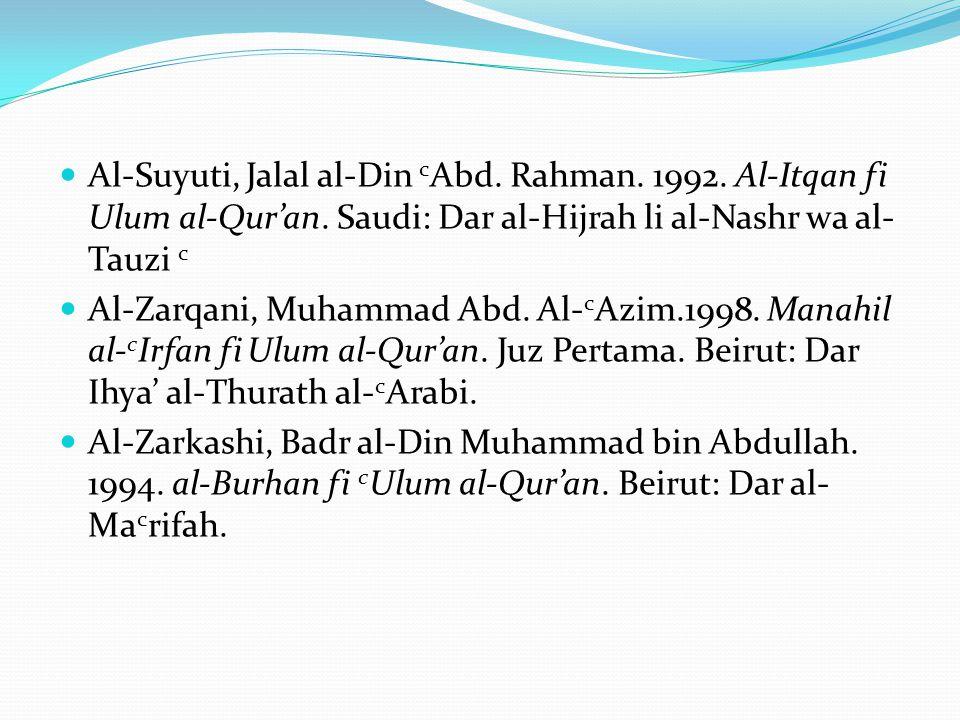 Al-Suyuti, Jalal al-Din c Abd. Rahman. 1992. Al-Itqan fi Ulum al-Qur'an. Saudi: Dar al-Hijrah li al-Nashr wa al- Tauzi c Al-Zarqani, Muhammad Abd. Al-