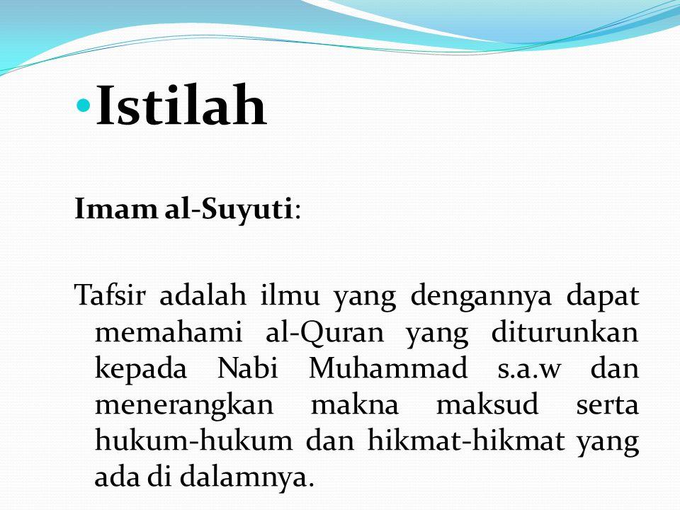 Istilah Imam al-Suyuti: Tafsir adalah ilmu yang dengannya dapat memahami al-Quran yang diturunkan kepada Nabi Muhammad s.a.w dan menerangkan makna mak