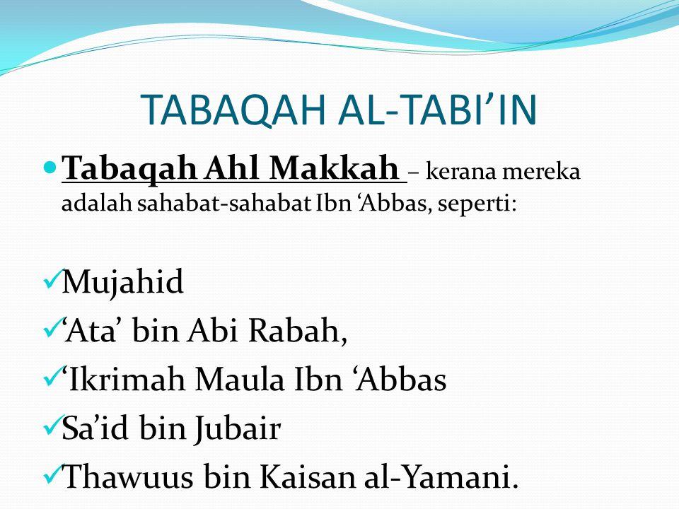 Tabaqah Ahl Makkah – kerana mereka adalah sahabat-sahabat Ibn 'Abbas, seperti: Mujahid 'Ata' bin Abi Rabah, 'Ikrimah Maula Ibn 'Abbas Sa'id bin Jubair