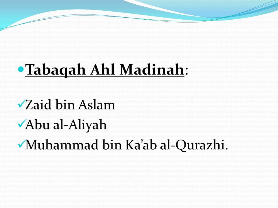 Tabaqah Ahl Madinah: Zaid bin Aslam Abu al-Aliyah Muhammad bin Ka'ab al-Qurazhi.