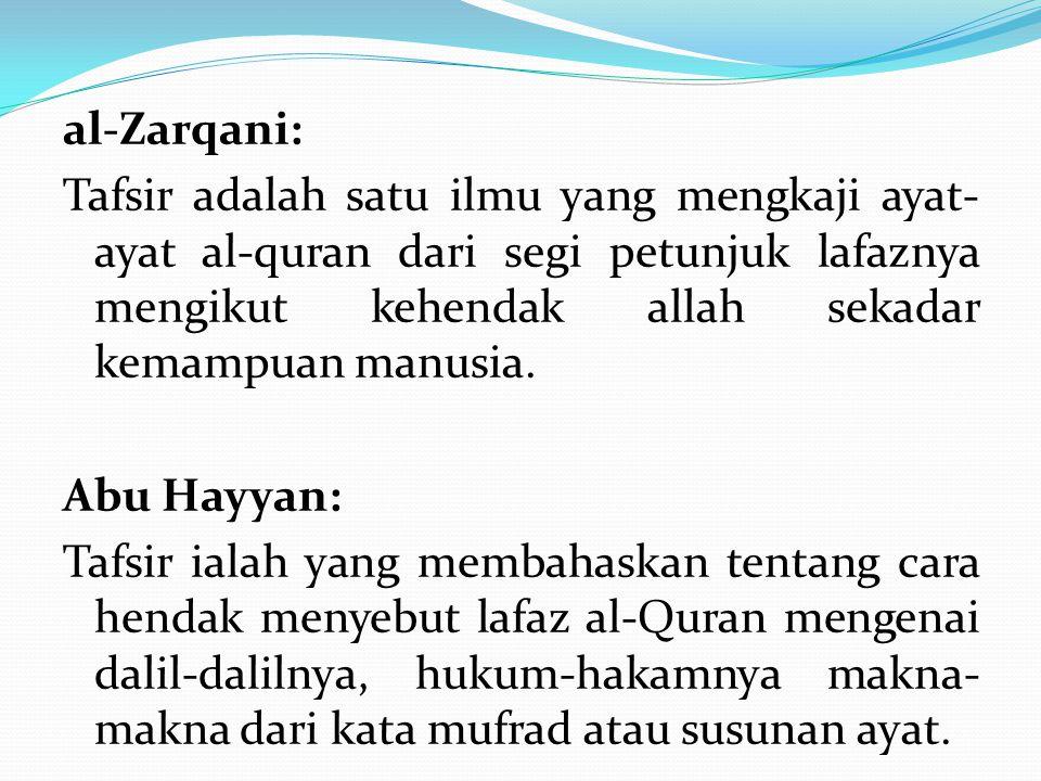 al-Zarqani: Tafsir adalah satu ilmu yang mengkaji ayat- ayat al-quran dari segi petunjuk lafaznya mengikut kehendak allah sekadar kemampuan manusia. A