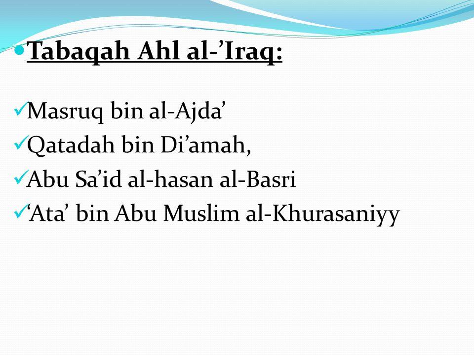 Tabaqah Ahl al-'Iraq: Masruq bin al-Ajda' Qatadah bin Di'amah, Abu Sa'id al-hasan al-Basri 'Ata' bin Abu Muslim al-Khurasaniyy
