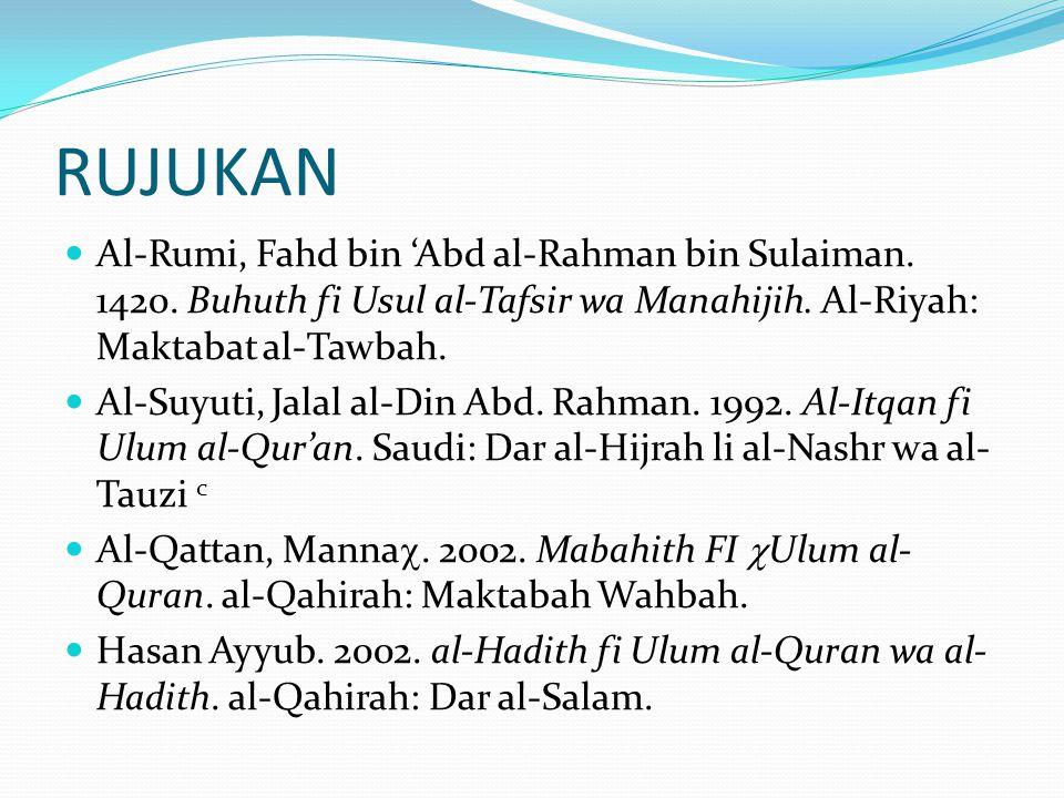 Al-Rumi, Fahd bin 'Abd al-Rahman bin Sulaiman. 1420. Buhuth fi Usul al-Tafsir wa Manahijih. Al-Riyah: Maktabat al-Tawbah. Al-Suyuti, Jalal al-Din Abd.