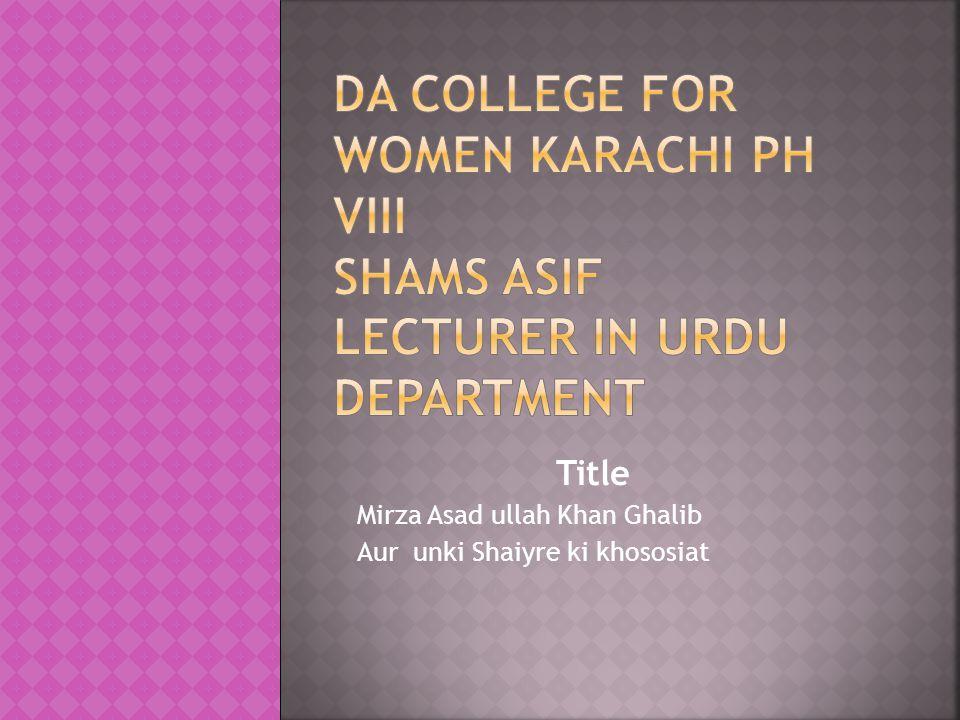 Title Mirza Asad ullah Khan Ghalib Aur unki Shaiyre ki khososiat