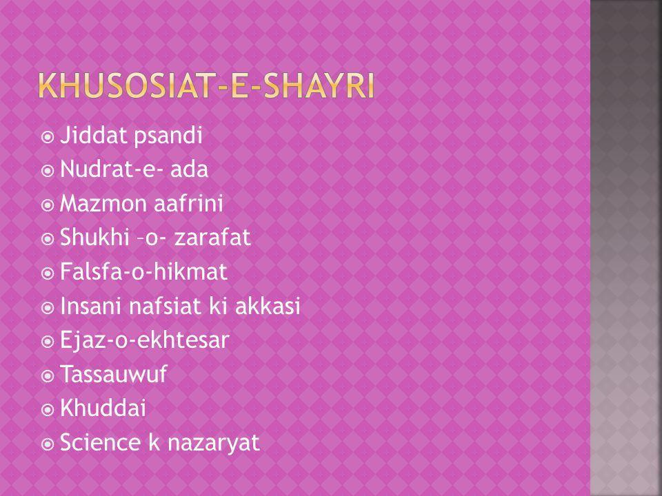  Jiddat psandi  Nudrat-e- ada  Mazmon aafrini  Shukhi –o- zarafat  Falsfa-o-hikmat  Insani nafsiat ki akkasi  Ejaz-o-ekhtesar  Tassauwuf  Khu