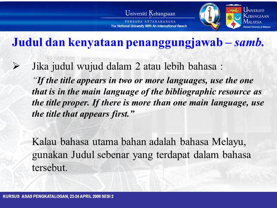 """KURSUS ASAS PENGKATALOGAN, 23-24 APRIL 2008 SESI 2 Judul dan kenyataan penanggungjawab – samb.  Jika judul wujud dalam 2 atau lebih bahasa : """"If the"""