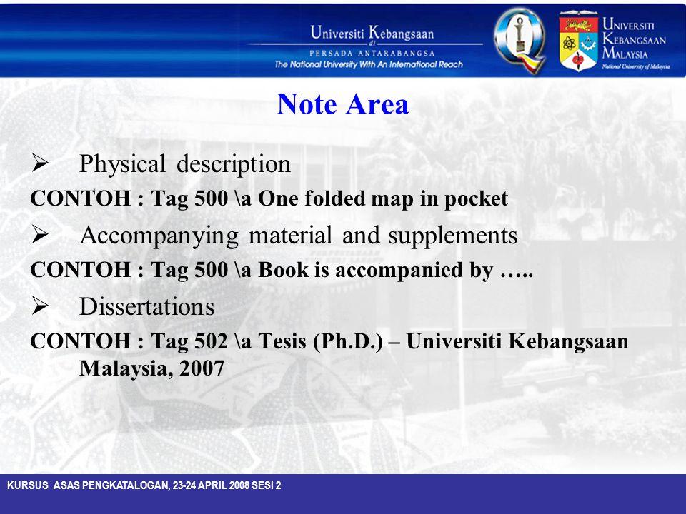 KURSUS ASAS PENGKATALOGAN, 23-24 APRIL 2008 SESI 2 Note Area  Physical description CONTOH : Tag 500 \a One folded map in pocket  Accompanying materi