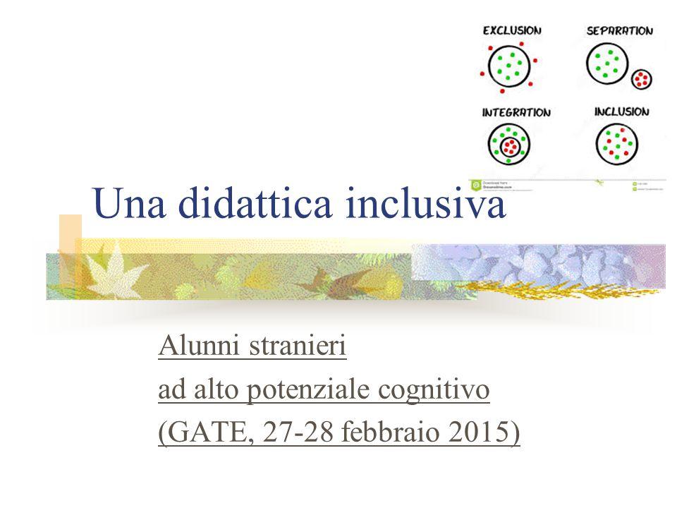 Una didattica inclusiva Alunni stranieri ad alto potenziale cognitivo (GATE, 27-28 febbraio 2015)