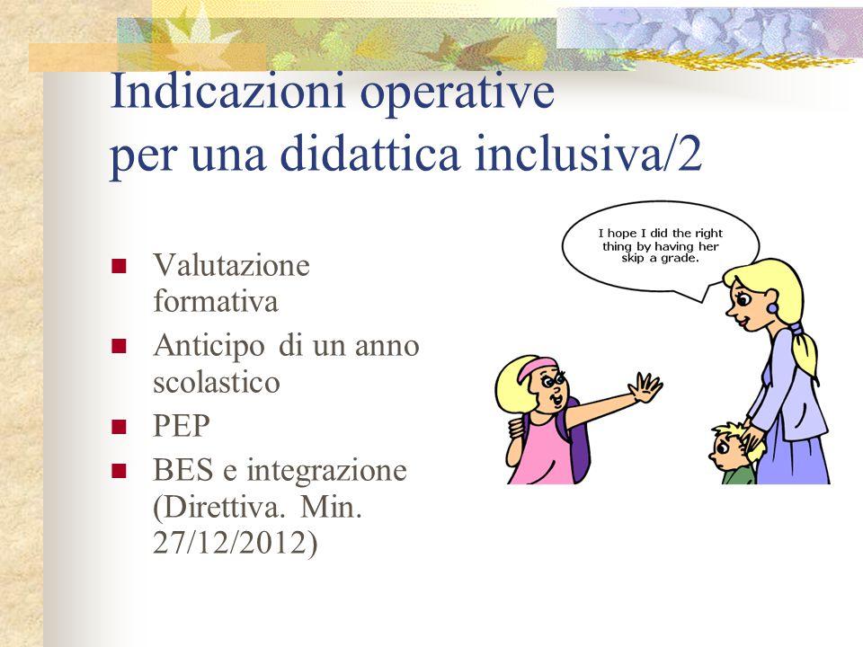 Indicazioni operative per una didattica inclusiva/2 Valutazione formativa Anticipo di un anno scolastico PEP BES e integrazione (Direttiva.