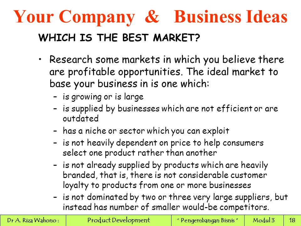 WHICH IS THE BEST MARKET? Research some markets in which you believe there are profitable opportunities. The ideal market to base your business in is