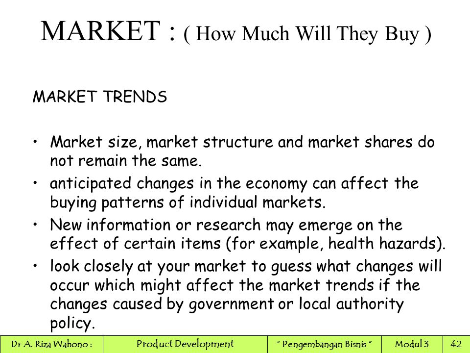 MARKET TRENDS Market size, market structure and market shares do not remain the same. anticipated changes in the economy can affect the buying pattern