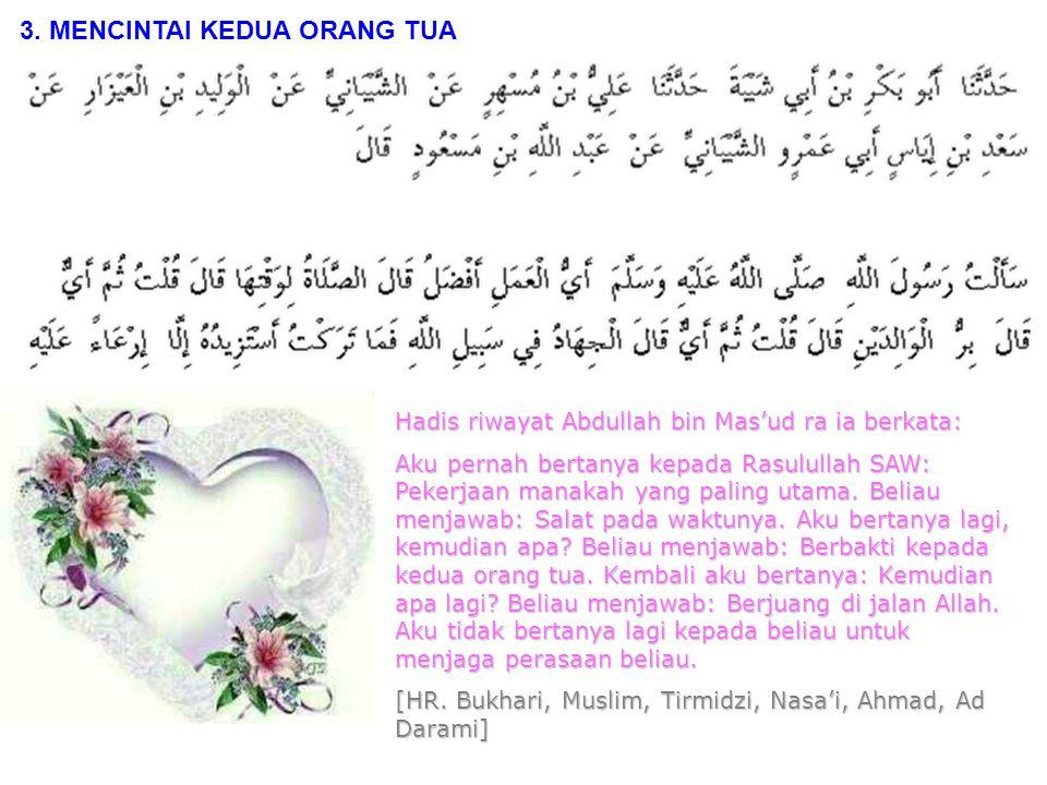 Hadis riwayat Anas bin Malik ra ia berkata: Nabi SAW bersabda: Tidak disebut beriman seorang hamba (dalam hadis Abdul Warits, seorang laki-laki) sebelum aku lebih dicintainya daripada keluarganya, hartanya dan semua orang.